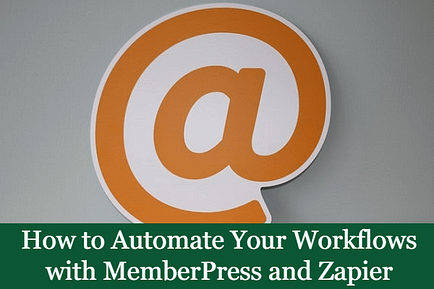 How to Automate Your Workflows with MemberPress and Zapier